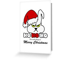HoHoHo - Bunny, the grumpy X-Mas Temp Greeting Card