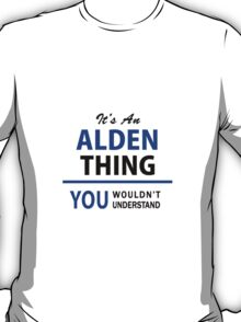 It's an ALDEN thing, you wouldn't understand !! T-Shirt