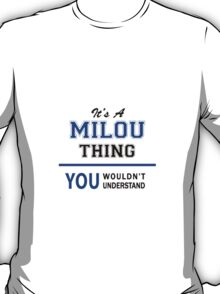 It's a MILOU thing, you wouldn't understand !! T-Shirt