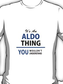 It's an ALDO thing, you wouldn't understand !! T-Shirt
