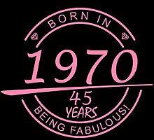 born in 1970... 45 years being fabulous! by birthdaytees