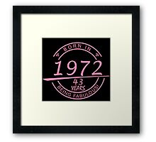 born in 1972... 43 years being fabulous! Framed Print