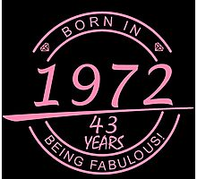 born in 1972... 43 years being fabulous! Photographic Print