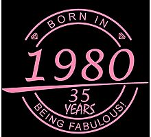 born in 1980... 35 years being fabulous! Photographic Print