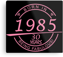 born in 1985... 30 years being fabulous! Metal Print