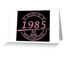 born in 1985... 30 years being fabulous! Greeting Card