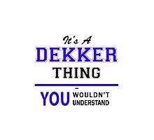 It's a DEKKER thing, you wouldn't understand !! by yourname