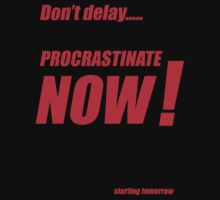 Procrastinate now!! T-Shirt