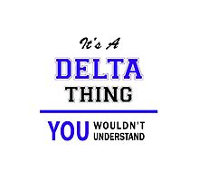 It's a DELTA thing, you wouldn't understand !! by yourname