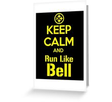 Keep Calm and Run Like Bell .1 Greeting Card