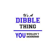 It's a DIBBLE thing, you wouldn't understand !! by yourname