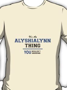 It's an ALYSHIALYNN thing, you wouldn't understand !! T-Shirt