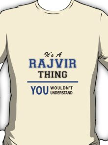 It's a RAJVIR thing, you wouldn't understand !! T-Shirt