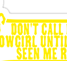 Don't Call Me a Cowgirl Until You've Seen Me Ride Sticker