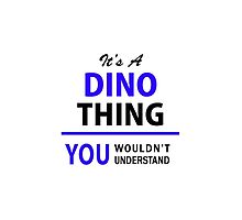 It's a DINO thing, you wouldn't understand !! by yourname
