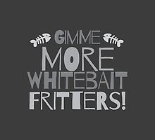 GIMME MORE Whitebait FRITTERS! New Zealand kiwi funny saying by jazzydevil