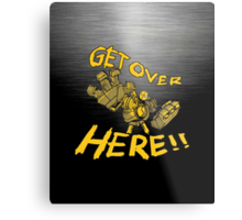 GET OVER HERE! Metal Print