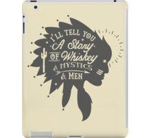 I'LL TELL YOU A STORY OF WHISKEY & MYSTICS & MEN iPad Case/Skin