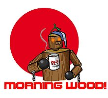 Good Morning Wood!!! Photographic Print