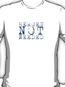 HeroesNotNeeded (TheTee) T-Shirt