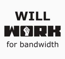 Will WORK for bandwidth White T-Shirt for Geeks by ramiro