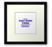 It's an AMSTRONG thing, you wouldn't understand !! Framed Print