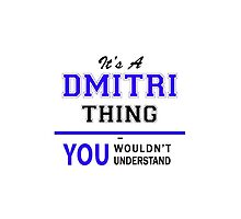 It's a DMITRI thing, you wouldn't understand !! by yourname