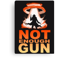 NOT ENOUGH GUN Canvas Print