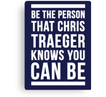 Be the Person Chris Traeger Thinks You Can Be Canvas Print