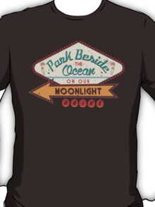 PARK BESIDE THE OCEAN ON OUR MOONLIGHT DRIVE T-Shirt