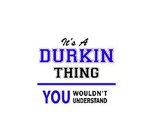 It's a DURKIN thing, you wouldn't understand !! by yourname