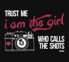 TRUST ME I AM THE GIRL WHO CALLS THE SHOTS by BADASSTEES