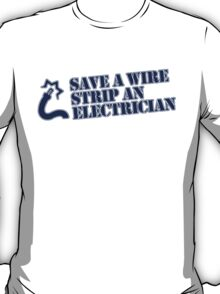 SAVE A WIRE STRIP AN ELECTRICIAN T-Shirt