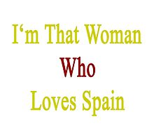 I'm That Woman Who Loves Spain  by supernova23