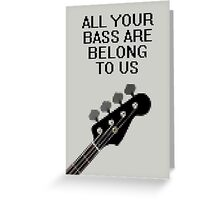 All Your Bass Are Belong To Us Greeting Card