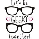 Let's Be Geeky Together by QueenHare