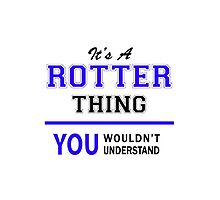 It's a ROTTER thing, you wouldn't understand !! by thestarmaker