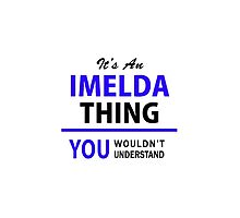 It's an IMELDA thing, you wouldn't understand !! by thenamer