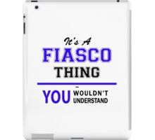 It's a FIASCO thing, you wouldn't understand !! iPad Case/Skin