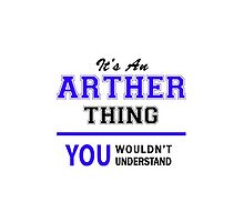 It's an ARTHER thing, you wouldn't understand !! by allnames