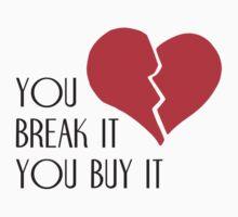 You Break It You Buy It Valentine's Day Heart by TheShirtYurt