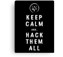 Watch_Dogs: Keep Calm and Hack Them All Canvas Print