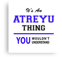 It's an ATREYU thing, you wouldn't understand !! Canvas Print