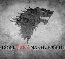 Game of Thrones Valentines: Let's get Stark naked by Alice Edwards