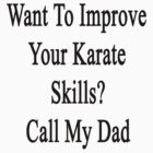 Want To Improve Your Karate Skills? Call My Dad  by supernova23