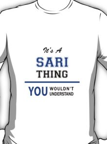 It's a SARI thing, you wouldn't understand !! T-Shirt