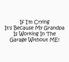 If Im Crying Its Because My Grandpa Is Working In The Garage Without Me by Gear4Gearheads