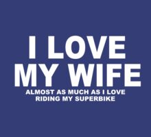 I LOVE MY WIFE Almost As Much As I Love Riding My Superbike by Chimpocalypse