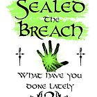 I Sealed the Breach: What have you done lately?  by sorakaji
