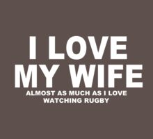 I LOVE MY WIFE Almost As Much As I Love Watching Rugby by Chimpocalypse